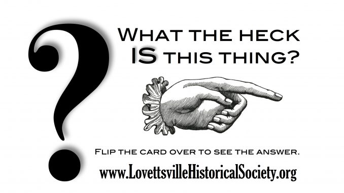What The Heck Is This Thing 1 Lovettsville Historical Society